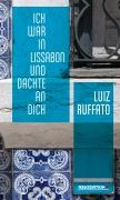 Luiz Ruffato: Ich war in Lissabon und dachte an dich. Estive em Lisboa e lembrei de você